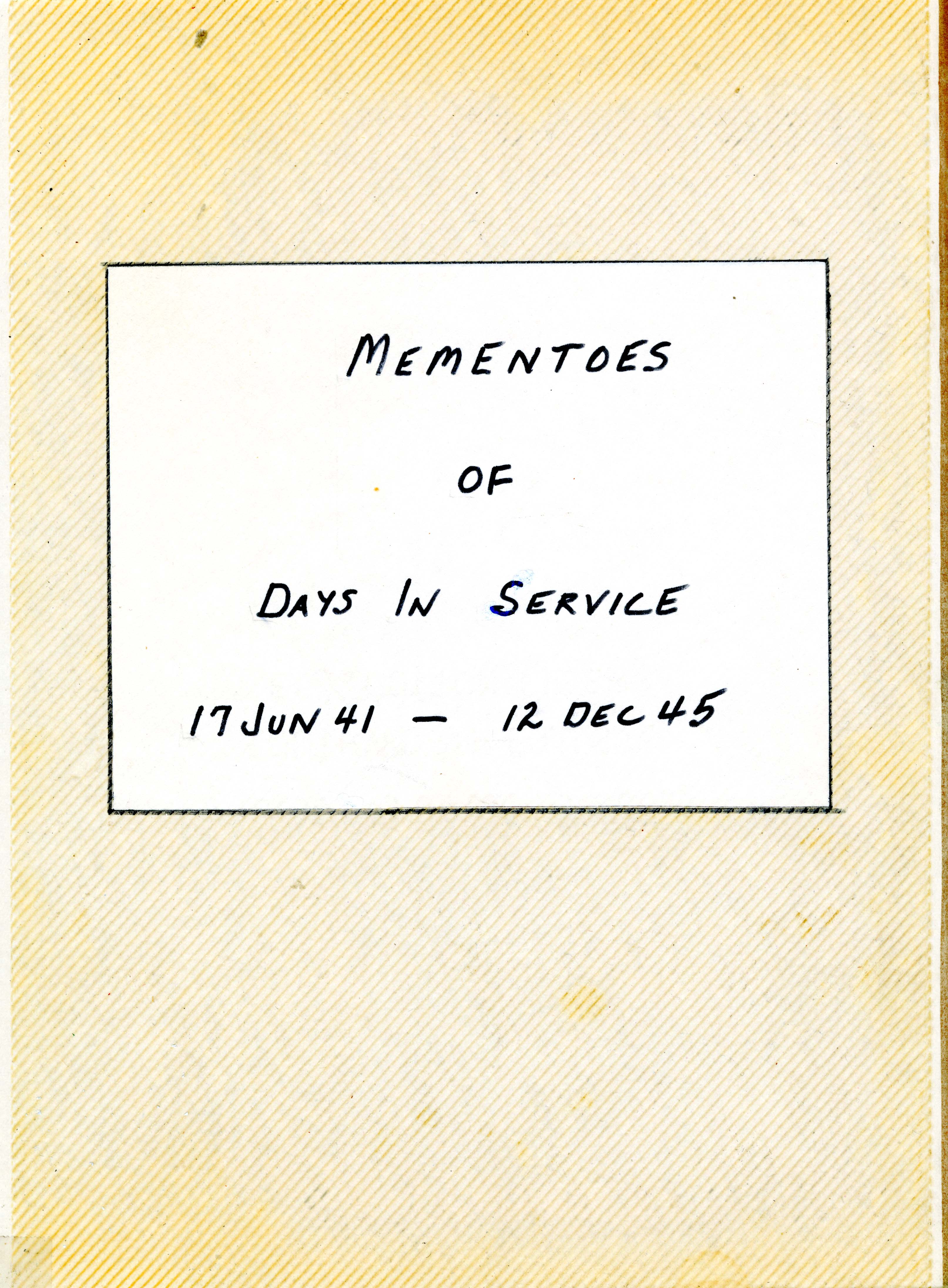 Mementoes of Days in Service, 17 Jun 41 - 12 Dec 45