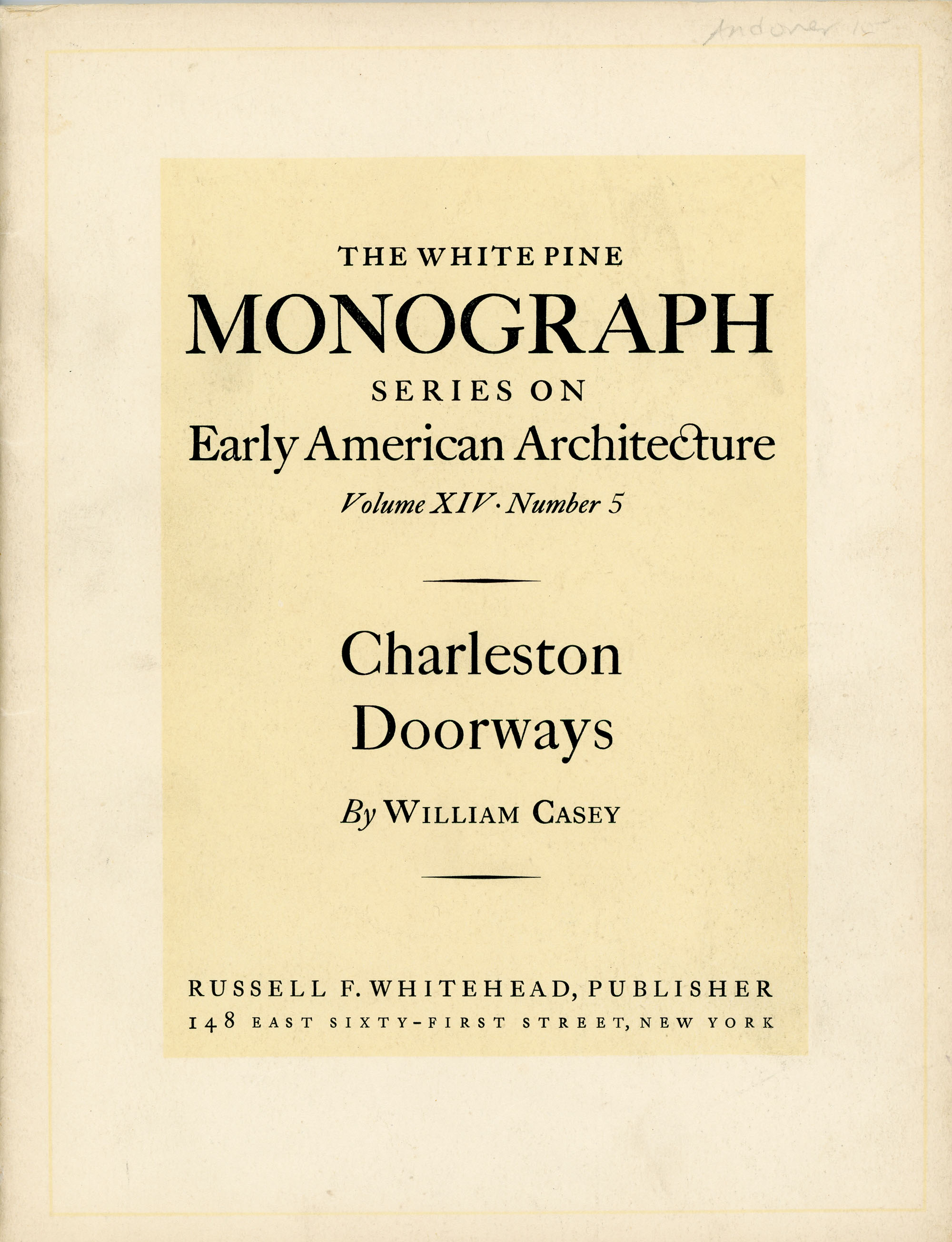 Charleston Doorways: Entrance Motives from a South Carolina City (White Pine Series of Architectural Monographs, vol. 14, no. 5)