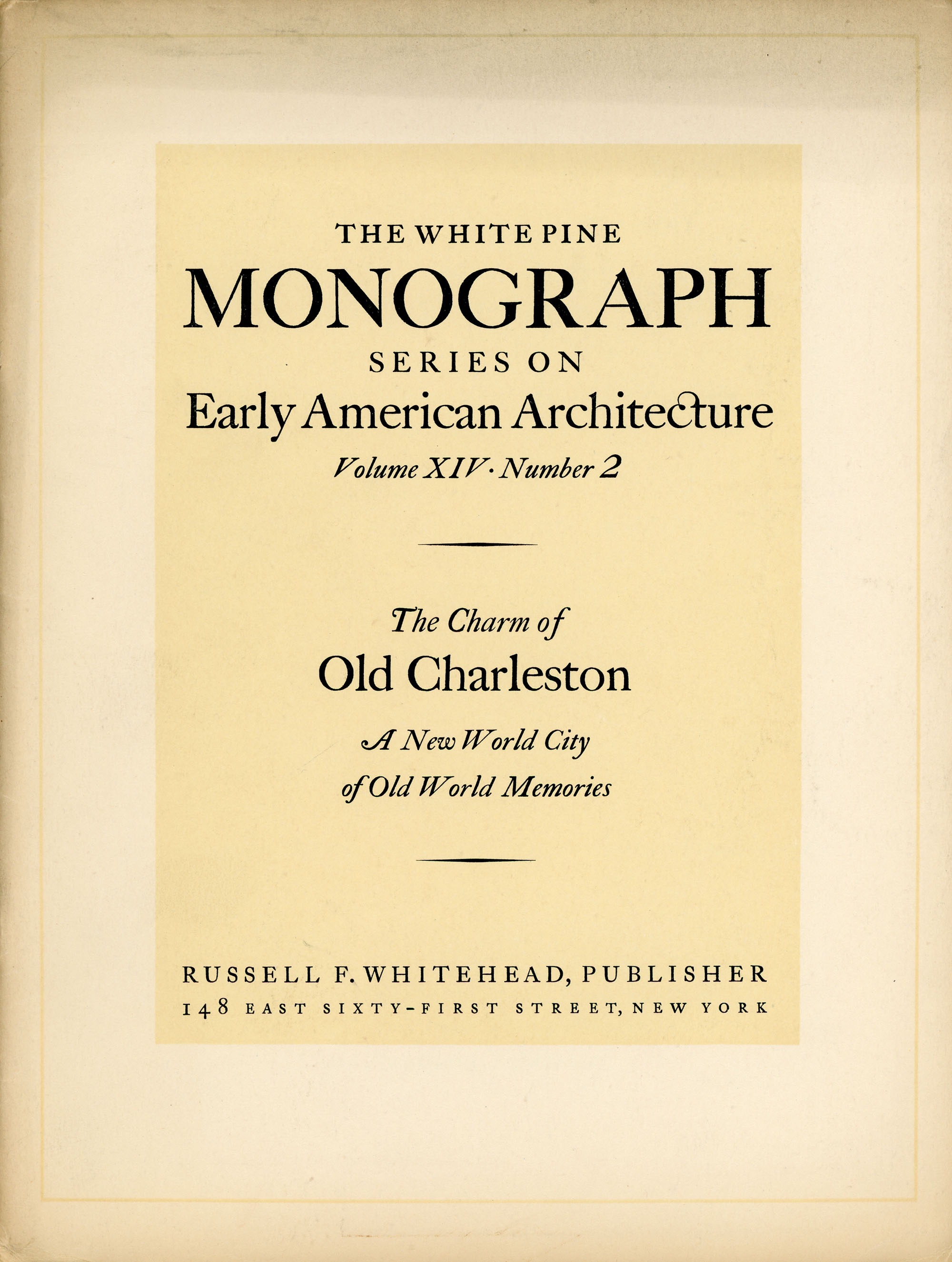 The Charm of Old Charleston: A New World City of Old World Memories (White Pine Series of Architectural Monographs, vol. 14, no. 2)