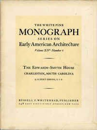 The Edwards-Smyth House, Charleston, South Carolina (White Pine Series of Architectural Monographs, vol. 14, no. 6)