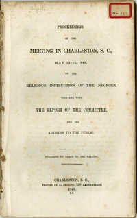Proceedings of the Meeting in Charleston, S.C., May 13-15, 1845, on the Religious Instruction of the Negroes, Together with the Report of the Committee and the Address to the Public. Pub. By order of the meeting.