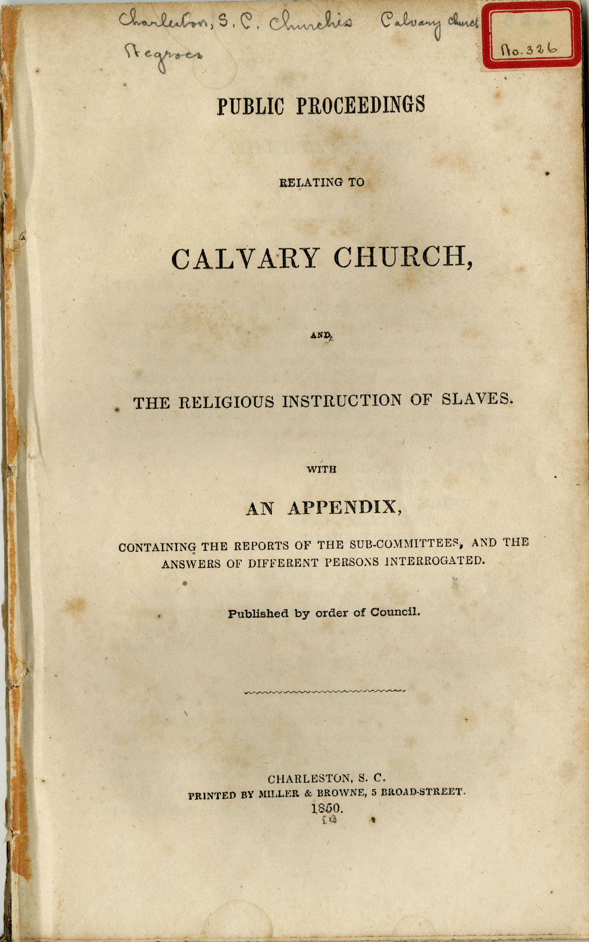 Public Proceedings Relating to Calvary Church, and the Religious Instruction of Slaves.  With an Appendix Containing the Reports of the Sub-Committees and the Answers of Different Persons Interrogated. Published by order of Council.