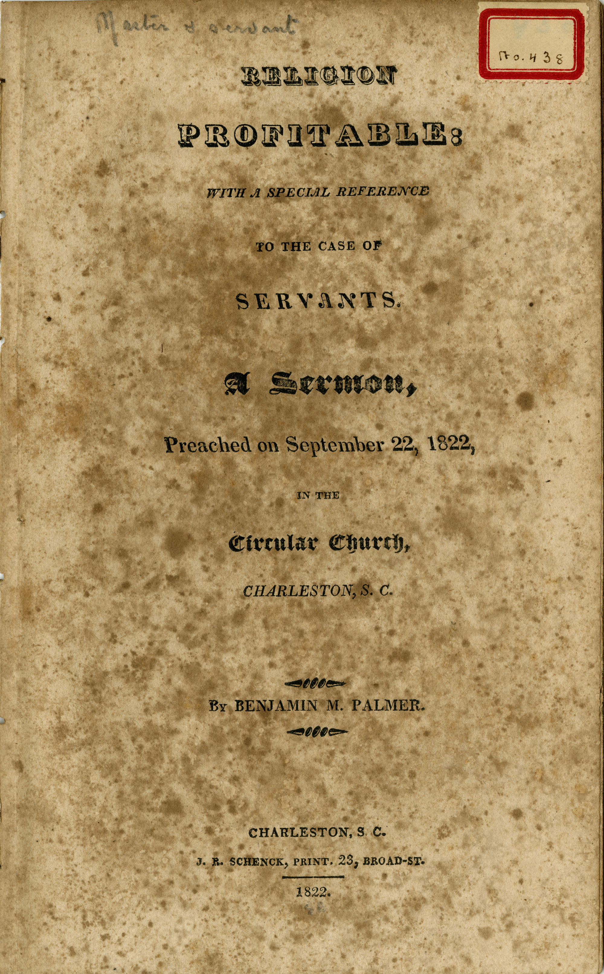 Religion Profitable: With a Special Reference to the Case of Servants. A Sermon, Preached on September 22, 1822, in the Circular Church, Charleston, S.C. By Benjamin M. Palmer.