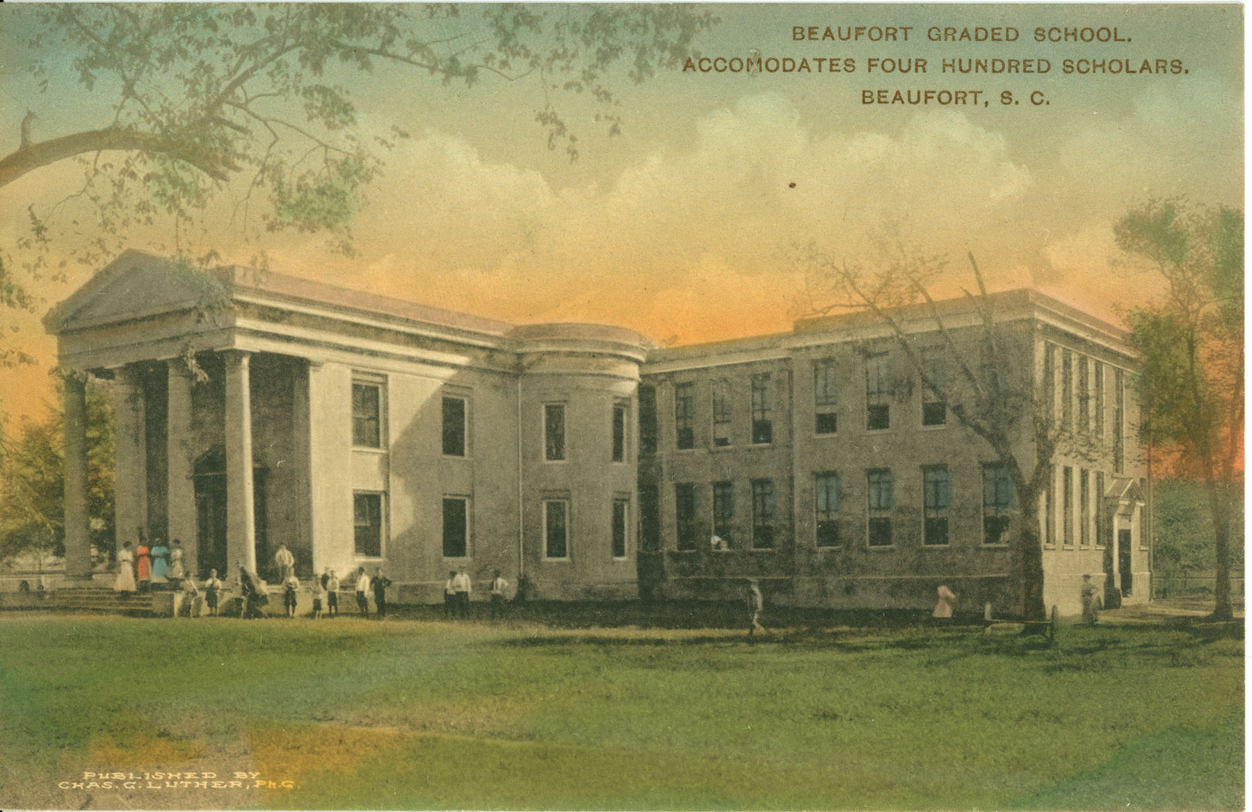Beaufort Graded School. Accommodates Four Hundred Scholars. Beaufort, South Carolina
