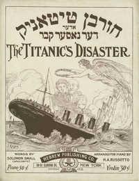 The Titanic's Disaster / חורבן טיטאניק, אדער דער נאסער קבר